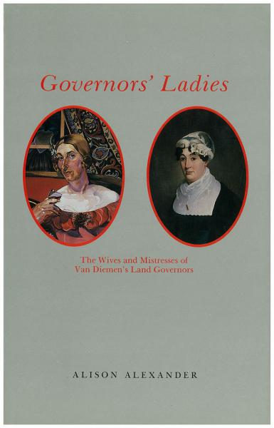 Governors' ladies: the wives and mistresses of Van Diemen's Land's governors
