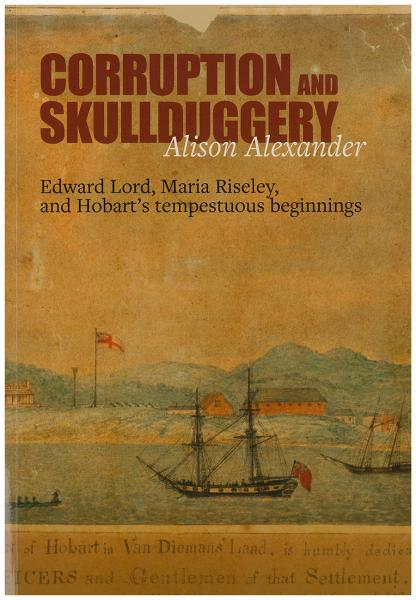 Corruption and Skullduggery: Edward Lord, Maria Riseley and Hobart's tempestuous beginnings