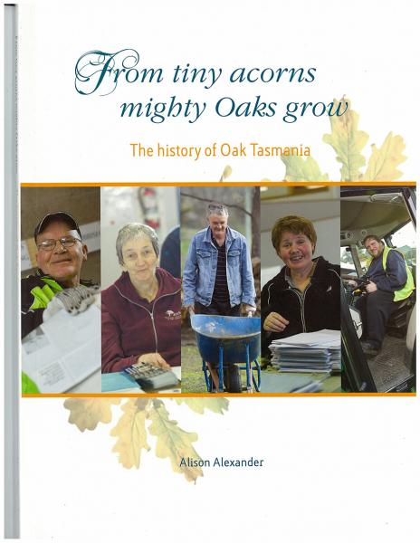 From tiny acorns mighty Oaks grow: the history of Oak Tasmania